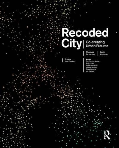 Recoded City: Co-Creating Urban Futures by Thomas Ermacora
