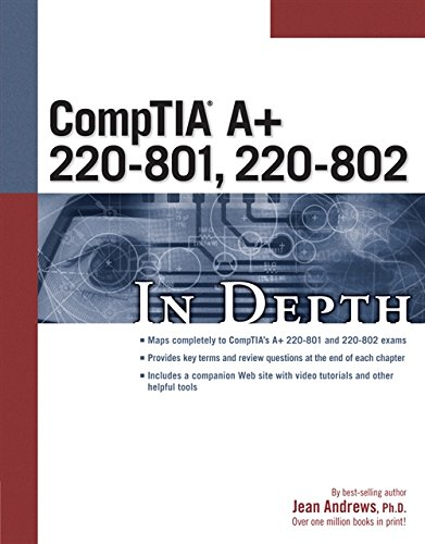 CompTIA A+ 220-801, 220-802 in Depth by Jean Andrews