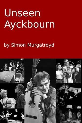Unseen Ayckbourn (2014 edition) by Simon Murgatroyd