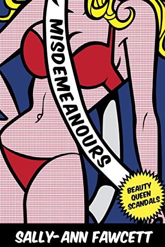 Misdemeanours: Beauty Queen Scandals by Sally-Ann Fawcett