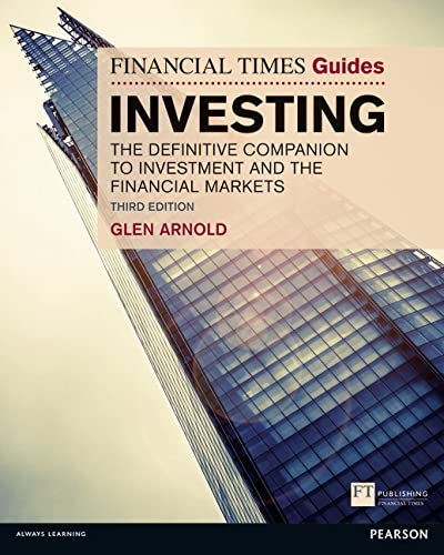 The Financial Times Guide to Investing: The Definitive Companion to Investment and the Financial Markets by Glen Arnold