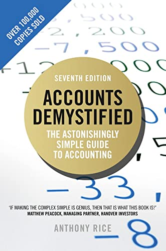 Accounts Demystified: The Astonishingly Simple Guide to Accounting by Anthony Rice
