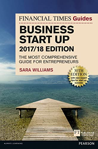 The Financial Times Guide to Business Start Up: The Most Comprehensive Guide for Entrepreneurs: 2017/18 by Sara Williams