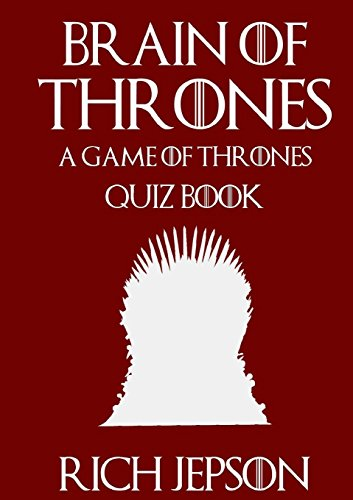 Brain of Thrones - A Game of Thrones Quiz Book by Rich Jepson