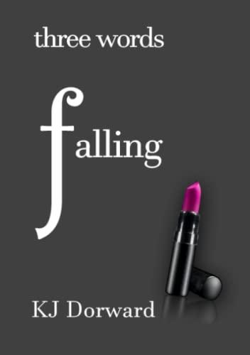 Three Words Falling by K J Dorward