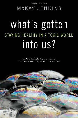 What's Gotten Into Us?: Staying Healthy in a Toxic World by McKay Jenkins