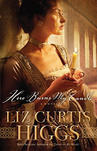 Here Burns My Candle: A Novel by Liz Curtis Higgs
