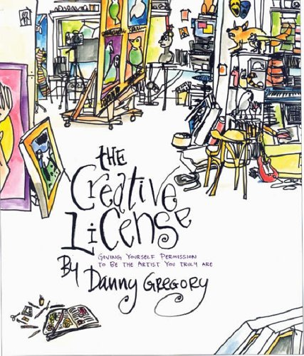 The Creative License: Giving Yourself Permission to be the Artist You Truly Are by Danny Gregory