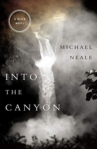Into the Canyon: A River Novel by Michael Neale