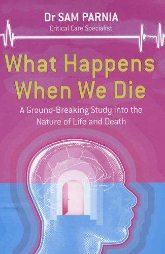 What Happens When We Die by Sam Parnia