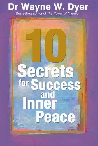 10 Secrets for Success and Inner Peace by Dr. Wayne W. Dyer