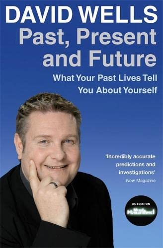 Past, Present And Future: What Your Past Lives Tell You About Yourself by David Wells