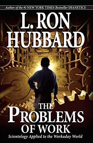 The Problems of Work: Scientology Applied to the Workaday World by L. Ron Hubbard