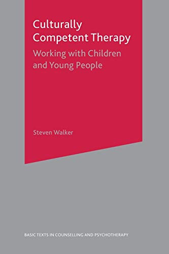 Culturally Competent Therapy: Working with Children and Young People by Steven Walker