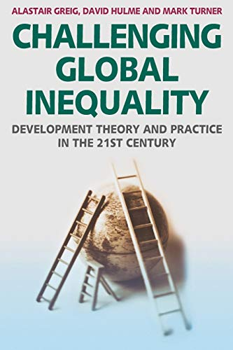 Challenging Global Inequality: Development Theory and Practice in the 21st Century by Alastair Greig