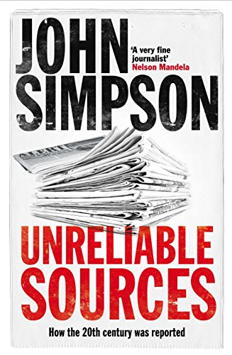 Unreliable Sources: How the Twentieth Century Was Reported by John Simpson