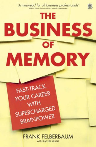 The Business of Memory: Fast-track Your Career with Supercharged Brain Power by Frank Felberbaum