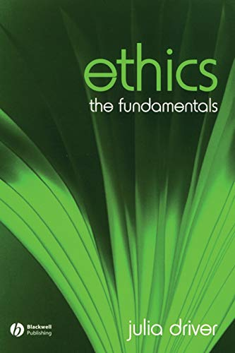 Ethics: The Fundamentals by Julia Driver