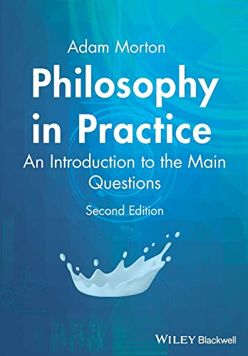 Philosophy in Practice: An Introduction to the Main Questions by Adam Morton