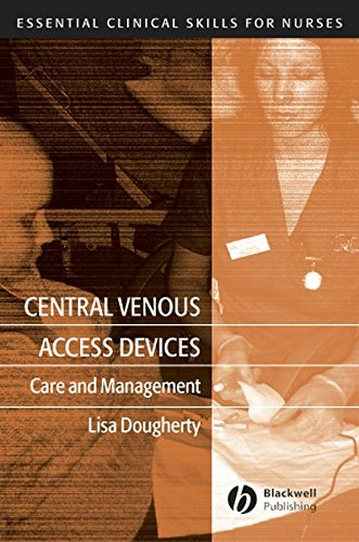 Central Venous Access Devices: Care and Management by Lisa Dougherty