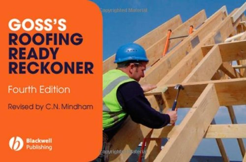 Goss's Roofing Ready Reckoner: Metric Cutting and Sizing Tables for Timber Roof Members by Chris N. Mindham