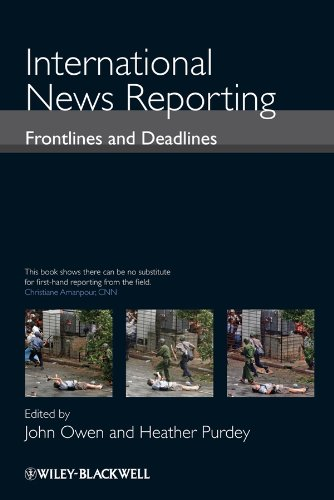 International News Reporting: Frontlines and Deadlines by Heather Purdey