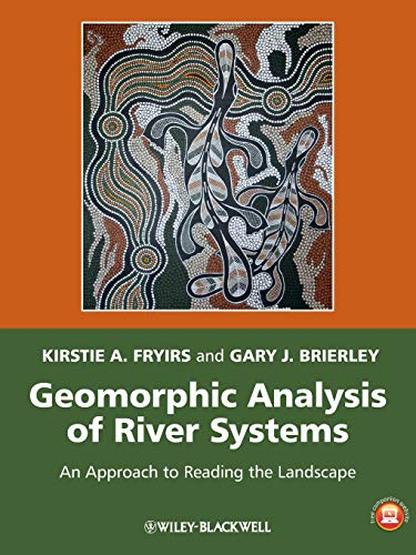Geomorphic Analysis of River Systems: An Approach to Reading the Landscape by Kirstie A. Fryirs