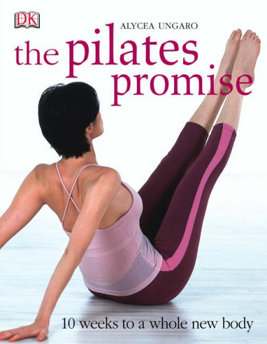 The Pilates Promise: 10 Weeks to a Whole New Body by Alycea Ungaro