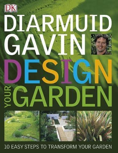 Design Your Garden: 10 Steps to Design Revolution in Your Garden by Diarmuid Gavin