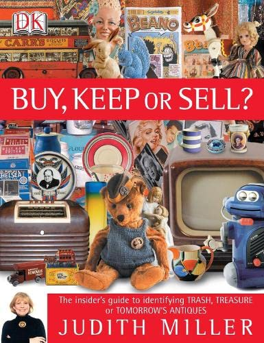 Buy, Keep or Sell?: The Insider's Guide to Identifying Trash, Treasure or Tomorrow's Antiques by Judith Miller