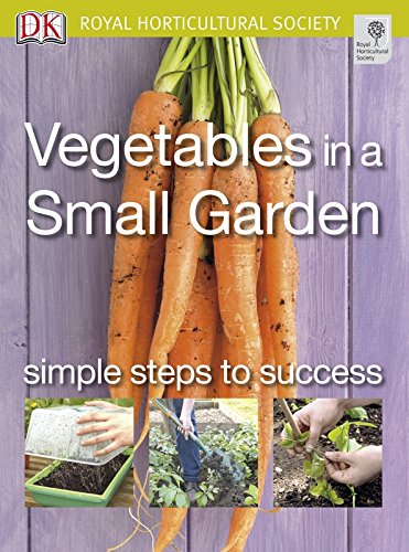 Vegetables in a Small Garden: Simple Steps to Success by