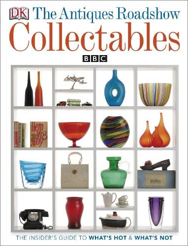 """The """"Antiques Roadshow"""" Book of Collectables: What's Hot, What's Not and How to Create a Collectables Collection by"""