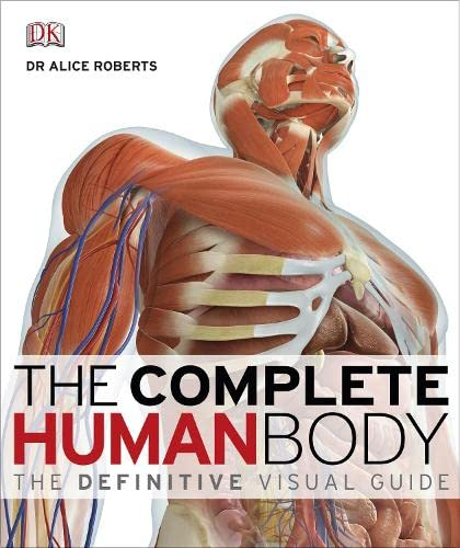 The Complete Human Body: the Definitive Visual Guide by Dr. Alice Roberts