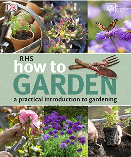 RHS How to Garden: A Practical Introduction to Gardening by DK