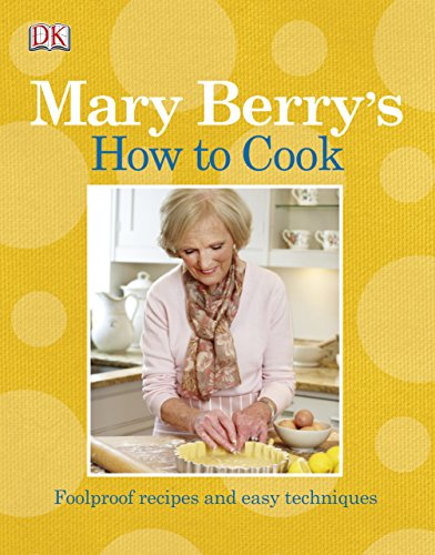 Mary Berry's How to Cook: Easy Recipes and Foolproof Techniques by Mary Berry