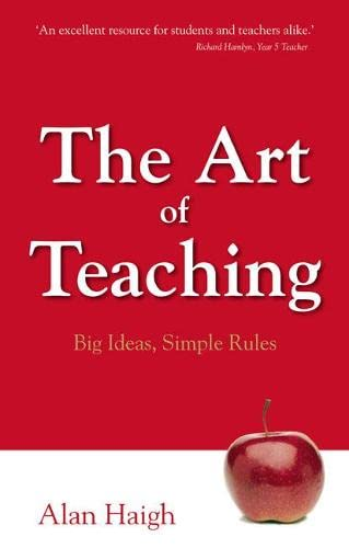 The Art of Teaching: Big Ideas, Simple Rules by Alan Haigh
