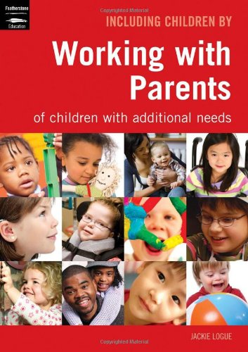 Working with Parents: of Children with Additional Needs by Jackie Logue