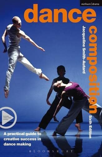 Dance Composition: A Practical Guide to Creative Success in Dance Making by Jacqueline M. Smith-Autard