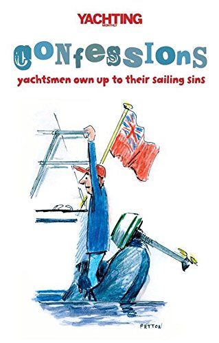 """""""Yachting Monthly's"""" Confessions: Yachtsmen Own Up to Their Sailing Sins by Paul Gelder"""