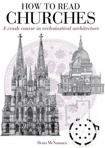 How to Read Churches: A Crash Course in Ecclesiatical Architecture by Denis R. McNamara