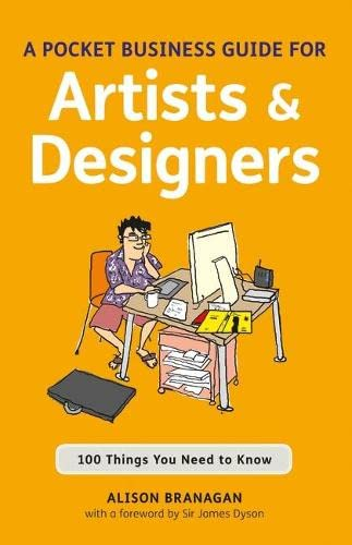 A Pocket Business Guide for Artists and Designers: 100 Things You Need to Know by Alison Branagan