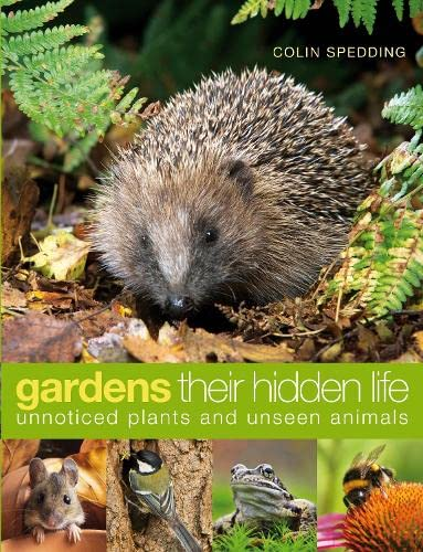 Gardens: Their Hidden Life: Unnoticed Plants and Unseen Animals by Colin Spedding