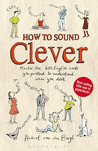 How to Sound Clever: Master the 600 English Words You Pretend to Understand...When You Don't by Hubert Van den Bergh