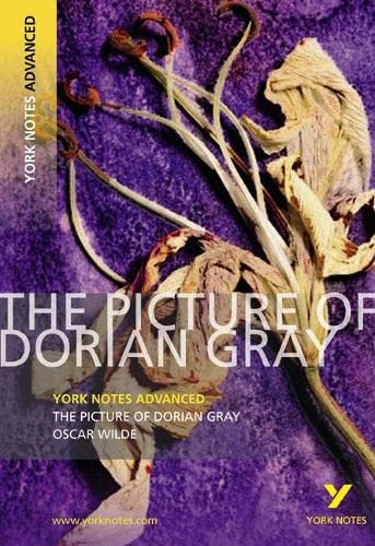The Picture of Dorian Gray: York Notes Advanced by Frances Gray