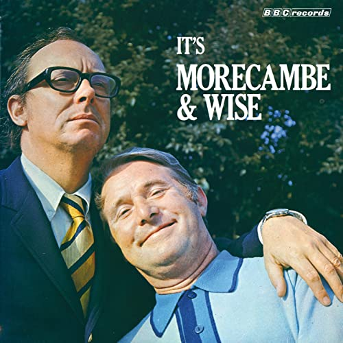 It's Morecambe and Wise by