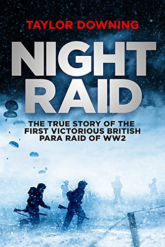 Night Raid: The True Story of the First Victorious British Para Raid of WWII by Taylor Downing