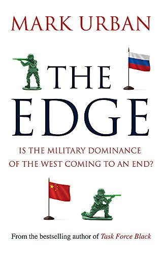 The Edge: Is the Military Dominance of the West Coming to an End? by Mark Urban