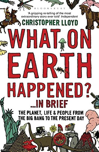 What on Earth Happened?... in Brief: The Planet, Life and People from the Big Bang to the Present Day by Christopher Lloyd