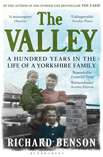 The Valley: A Hundred Years in the Life of a Yorkshire Family by Richard Benson
