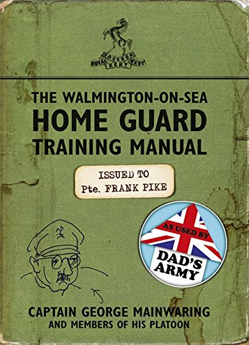 The Walmington-on-Sea Home Guard Training Manual: As Used by Dad's Army by George Mainwaring